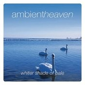 Ambient Heaven - Whiter Shade Of Pale Songs
