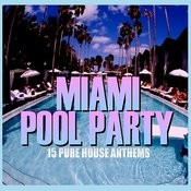 Miami Pool Party - 15 Pure House Anthems Songs