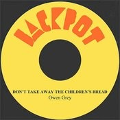 Don't Take Away The Children's Bread Songs