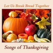 Let Us Break Bread Together: Songs Of Thanksgiving Songs
