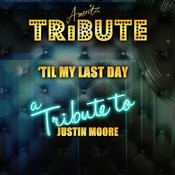 'til My Last Day (A Tribute To Justin Moore) Songs