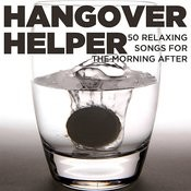 Hangover Helper: 50 Relaxing Songs For The Morning After Songs