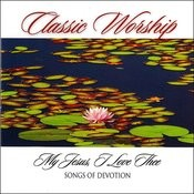 My Jesus I Love Thee - Songs Of Devotion From The Classic Worship Series Songs