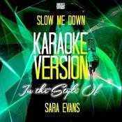 Slow Me Down (In The Style Of Sara Evans) [Karaoke Version] - Single Songs