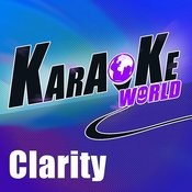 Clarity (Originally Performed By Zedd)[Karaoke Version] Song