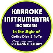 Incredible (In The Style Of Celine Dion & Ne-Yo) [Karaoke Instrumental Version] - Single Songs