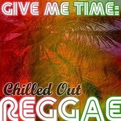 Give Me Time: Chilled Out Reggae Songs