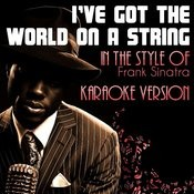 I've Got The World On A String (In The Style Of Frank Sinatra) [Karaoke Version] - Single Songs