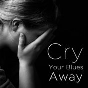 Cry Your Blues Away: Blues To Help You Move On Songs