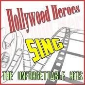 Hollywood Heroes Sing: The Unforgettable Hits Songs