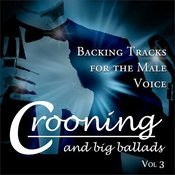 Crooning And Big Ballads - Backing Tracks For The Male Voice, Vol. 3 Songs