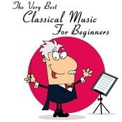 The Very Best Classical Music For Beginners: Mozart, Beethoven, Bach, Chopin & More! Songs