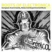 Roots Of Electronica Vol. 3, European Avant-Garde, Noise And Experimental Music Songs