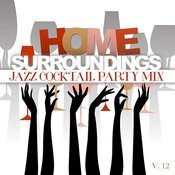 Home Surroundings: Jazz Cocktail Party Mix, Vol. 12 Songs