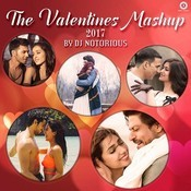 Valentine Mashup 2017 By DJ Notorious Songs
