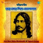 Ore Mor Sishu Bholanath (tagore Songs) Songs