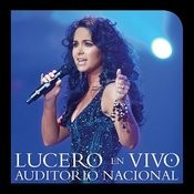 Lucero En Vivo Auditorio Nacional Songs