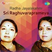 Radha Jayalakshmi - Sri Raghuvaraprameya Songs