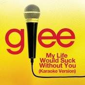 My Life Would Suck Without You (Karaoke - Glee Cast Version) Songs