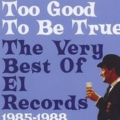 Too Good To Be True: The Very Best Of El Records 1985-1988 Songs