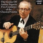 The Genius Of Andres Segovia: Five Centuries Of The Classical Guitar Songs