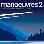 Manoeuvres 2 - A Collection Of Vancouver Electronica Songs