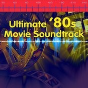 Ultimate '80s Movie Soundtrack (Re-Recorded / Remastered Version) Songs