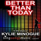 Better Than Today (In The Style Of Kylie Minogue) Song