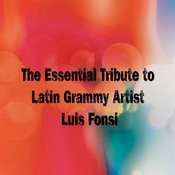 The Essential Tribute To Latin Grammy Artist Luis Fonsi Songs