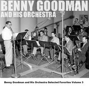 Benny Goodman And His Orchestra Selected Favorites, Vol. 3 Songs