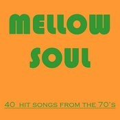 Mellow Soul: 40 Hit Songs Of The 70's Songs