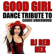 Good Girl (Dance Tribute To Carrie Underwood) Songs