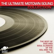 The Ultimate Motown Sound Collection: The Best Of R&B And Soul Classics Vol. 3 Songs
