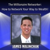 The Millionaire Networker: How To Network Your Way To Wealth! Songs