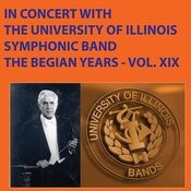 In Concert With The University Of Illinois Symphonic Band The Begian Years Vol. XIX Songs