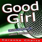 Good Girl (Originally Performed By Carrie Underwood) [Karaoke Version] Song