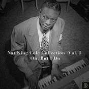 Nat King Cole Collection, Vol. 5: Oh, But I Do Songs