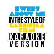 Sweet About Me (In The Style Of Gabriella Cilmi) [Karaoke Version] - Single Songs