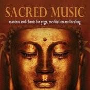 Sacred Music: Mantras And Chants For Yoga, Meditation And Healing Songs