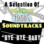 Bye Bye Baby: A Selection Of Hollywood 1950s Soundtracks Songs