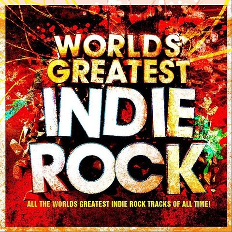 World's Greatest Indie Rock - The Only Indie Classics Album You'll Ever Need Songs Download ...