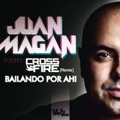 Bailando Por Ahi (Juan Magan Feat Crossfire (Remix)) Song