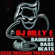 Bass Mekanik Presents DJ Billy E: Baddest Bass Beats Songs