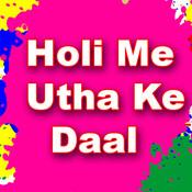 Holi Me Utha Ke Daal Songs