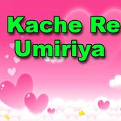 Kache Re Umiriya Songs
