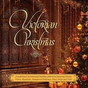 Victorian Christmas: A Traditional Victorian Instrumental Holiday Celebration Songs