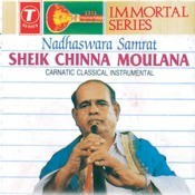 Immortal Series Nadhaaswara Samrat Sheik Chinna Mqulana Songs