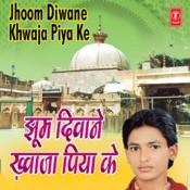 Jhoom Diwane Khwaza Piya Ke Songs
