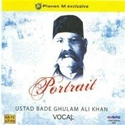 Portrait - Ustad Bade Ghulam Ali Khan (vocal) Songs