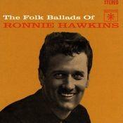 The Folk Ballads Of Ronnie Hawkins Songs